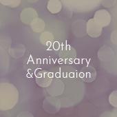 20th Anniversary & Graduaion